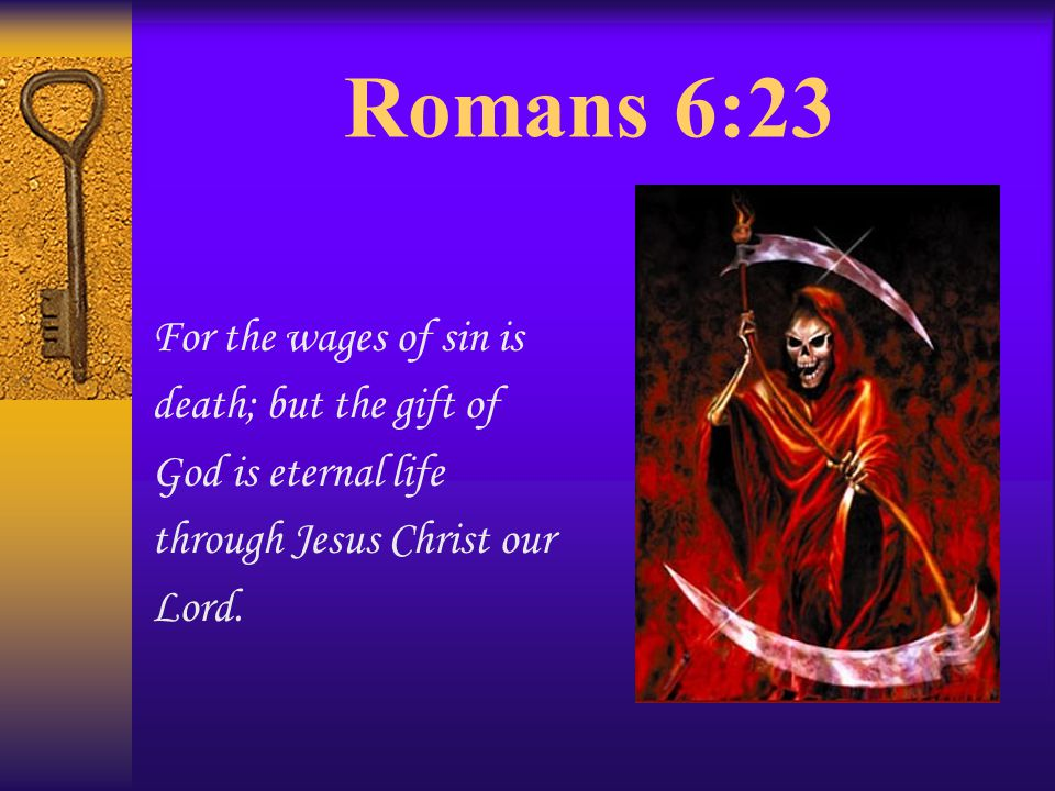 Romans 6:23 For the wages of sin is death; but the gift of