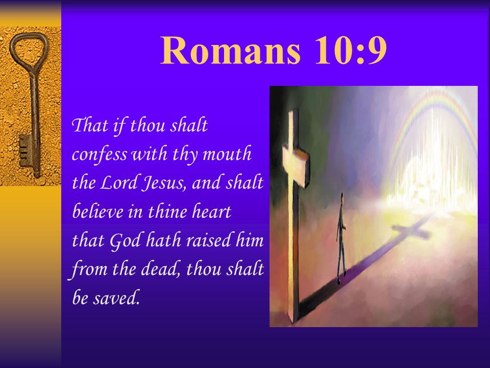 Romans 10:9 That if thou shalt confess with thy mouth