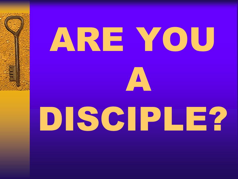 ARE YOU A DISCIPLE