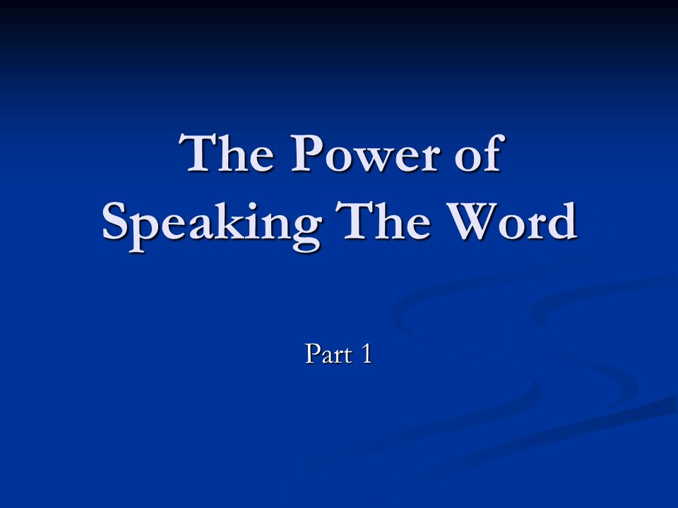 The Power of Speaking The Word