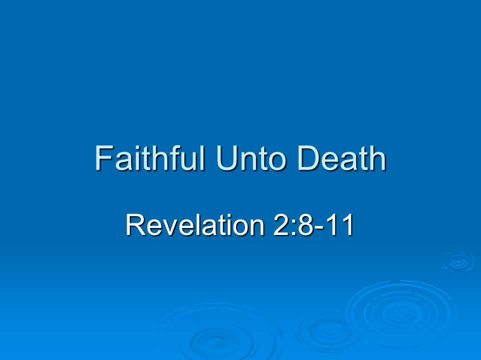 Faithful Unto Death Revelation 2:8-11