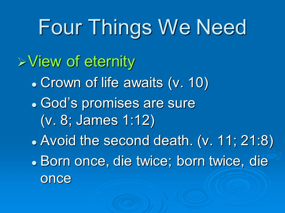 Four Things We Need View of eternity Crown of life awaits (v. 10)