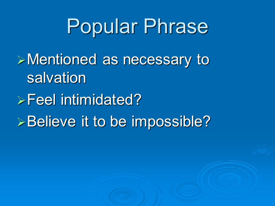 Popular Phrase Mentioned as necessary to salvation Feel intimidated