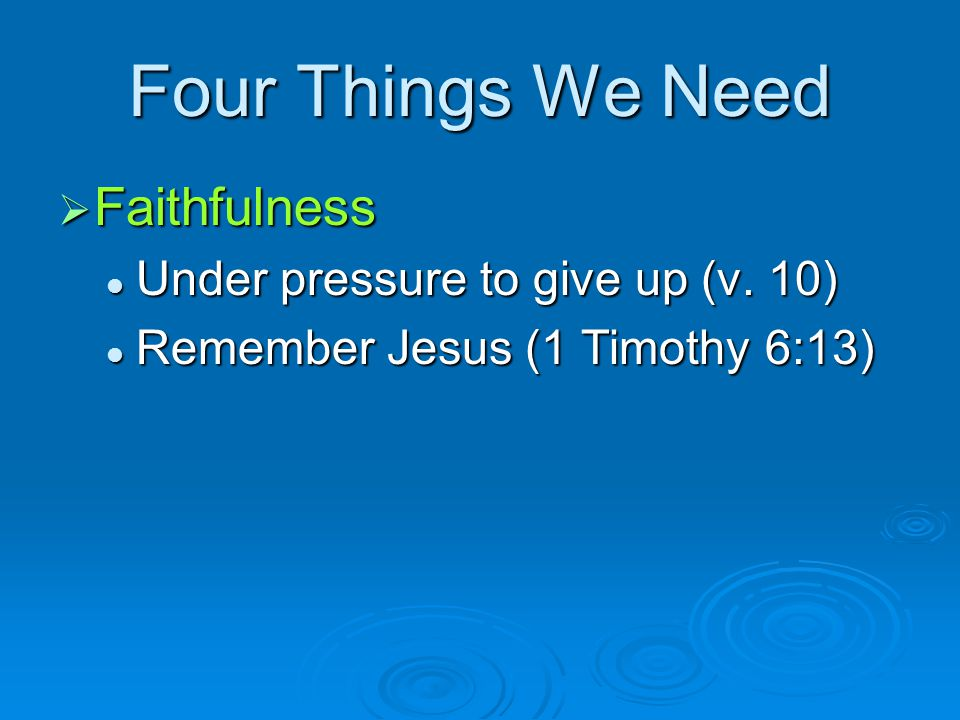 Four Things We Need Faithfulness Under pressure to give up (v. 10)