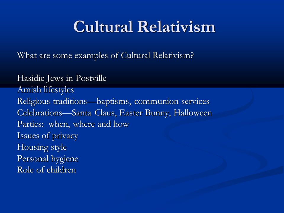Cultural Relativism What are some examples of Cultural Relativism