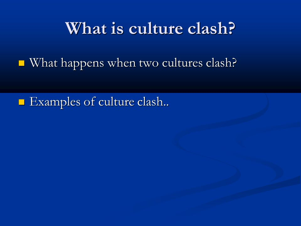 What is culture clash What happens when two cultures clash