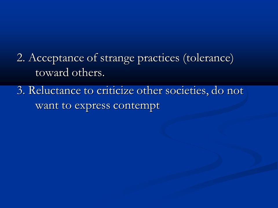 2. Acceptance of strange practices (tolerance) toward others.