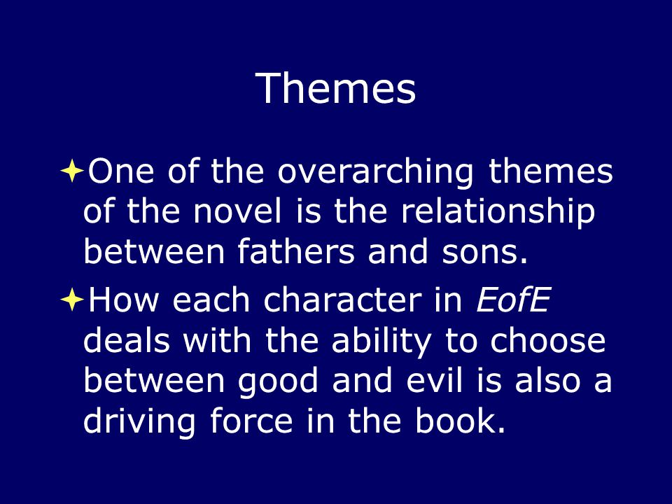 Themes One of the overarching themes of the novel is the relationship between fathers and sons.