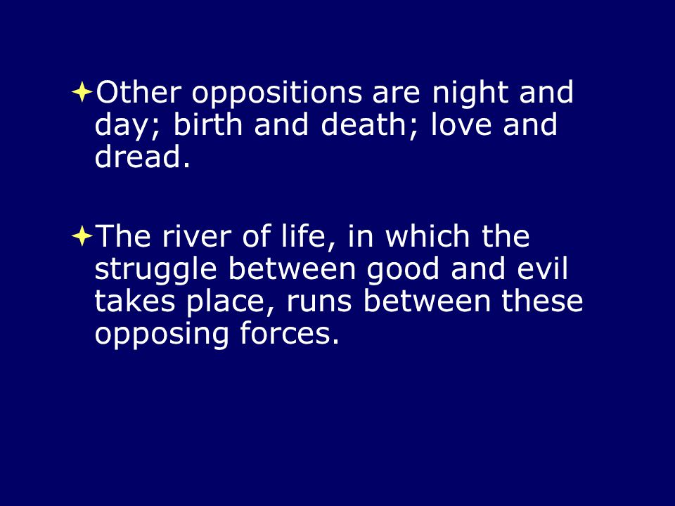 Other oppositions are night and day; birth and death; love and dread.