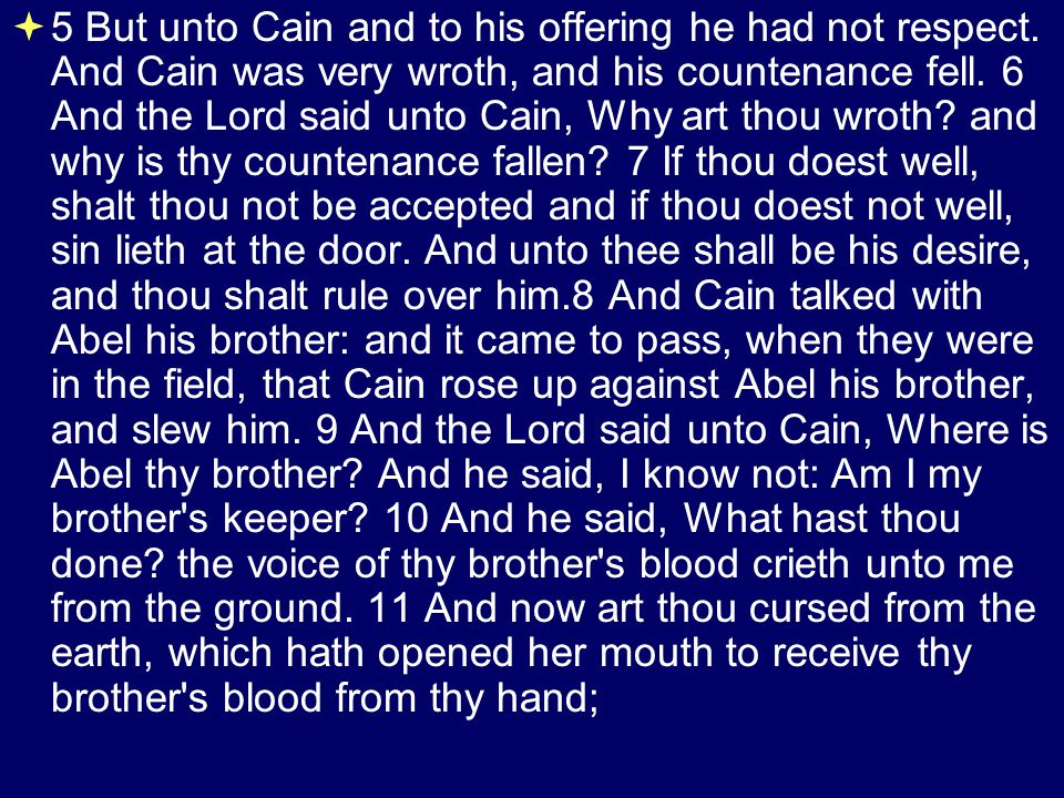 5 But unto Cain and to his offering he had not respect