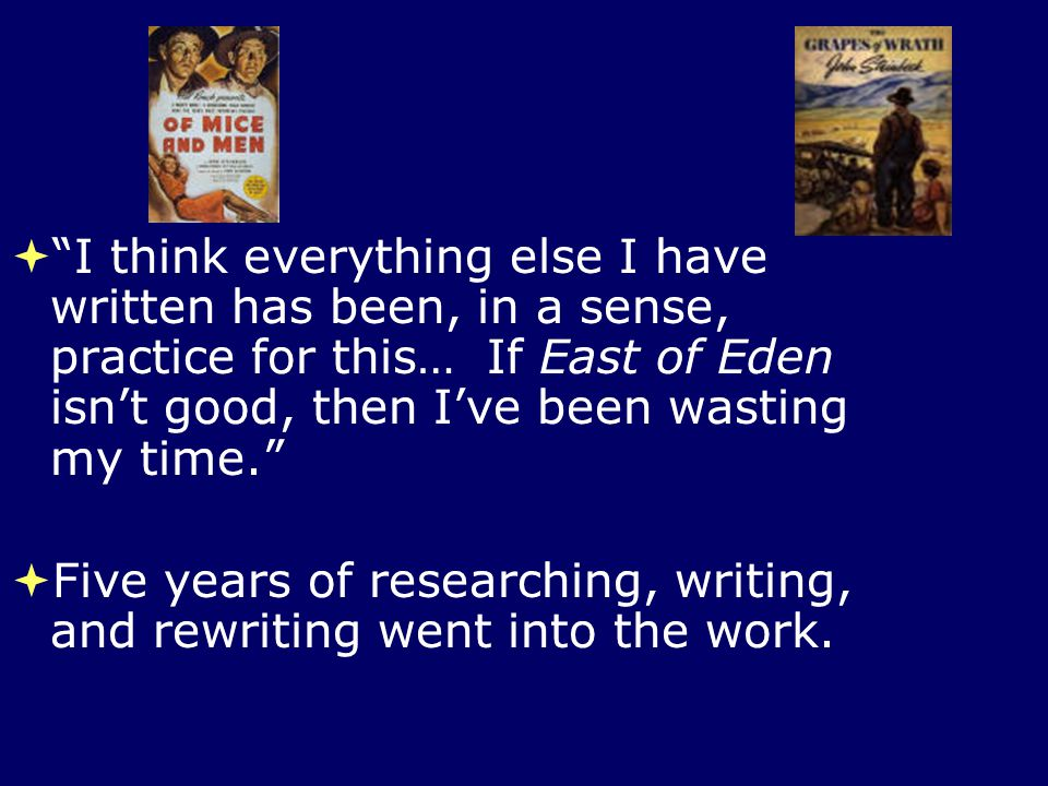 I think everything else I have written has been, in a sense, practice for this… If East of Eden isn't good, then I've been wasting my time.