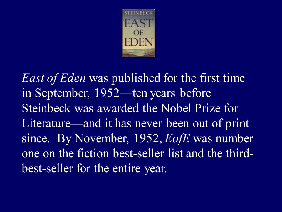 East of Eden was published for the first time in September, 1952—ten years before Steinbeck was awarded the Nobel Prize for Literature—and it has never been out of print since.