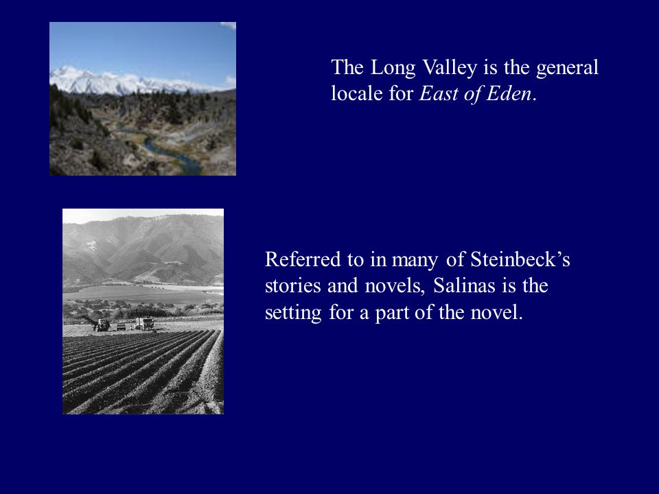 The Long Valley is the general locale for East of Eden.