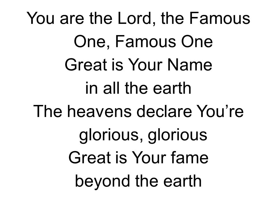 You are the Lord, the Famous One, Famous One Great is Your Name