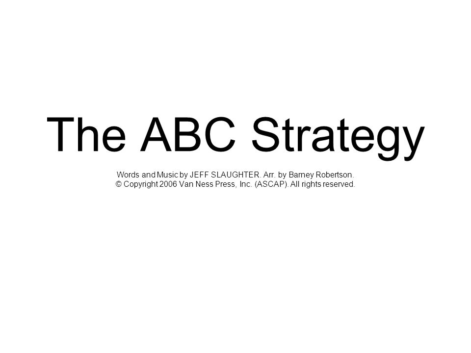 The ABC Strategy Words and Music by JEFF SLAUGHTER. Arr