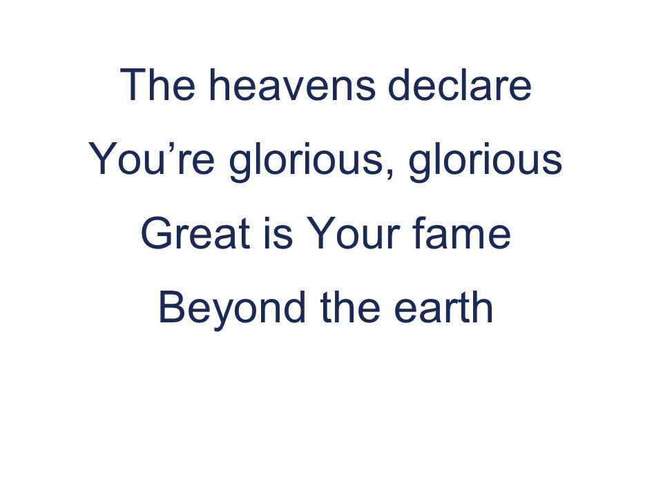 You're glorious, glorious