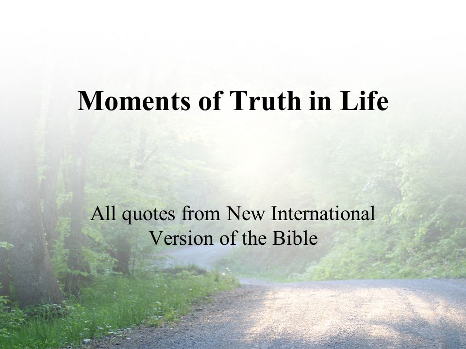 Moments of Truth in Life