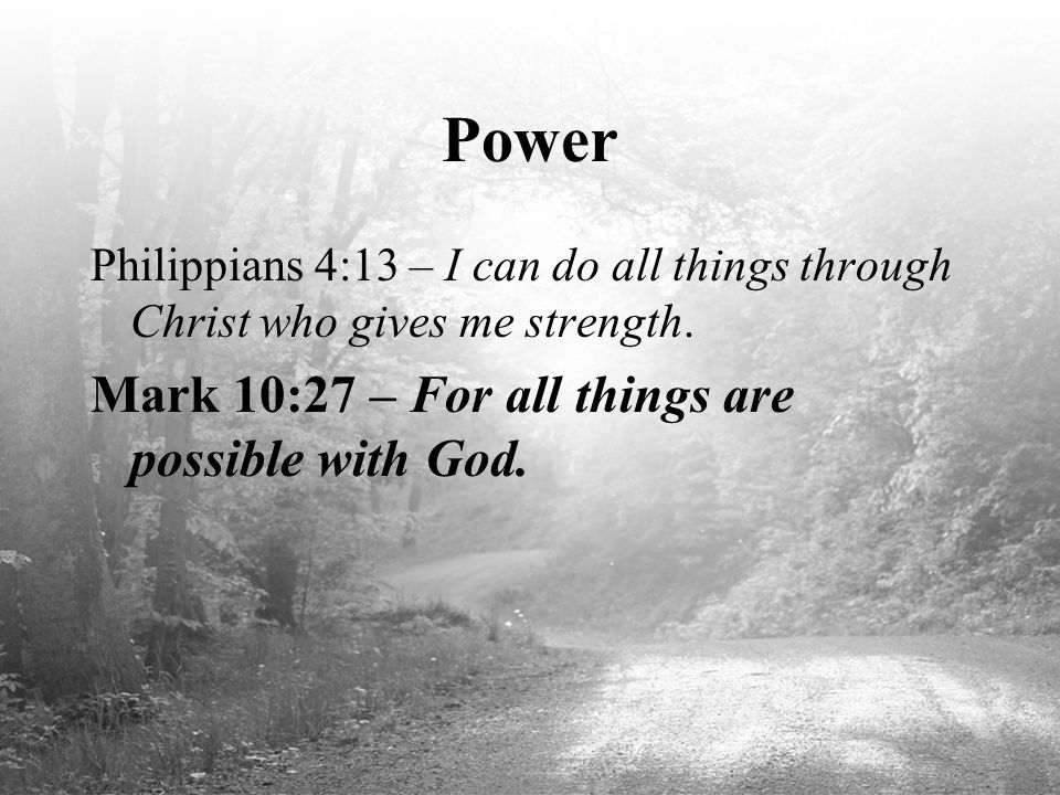 Power Mark 10:27 – For all things are possible with God.