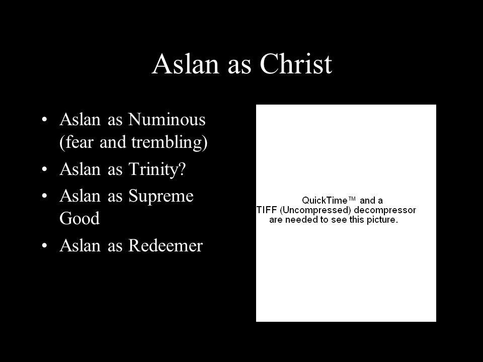 Aslan as Christ Aslan as Numinous (fear and trembling)
