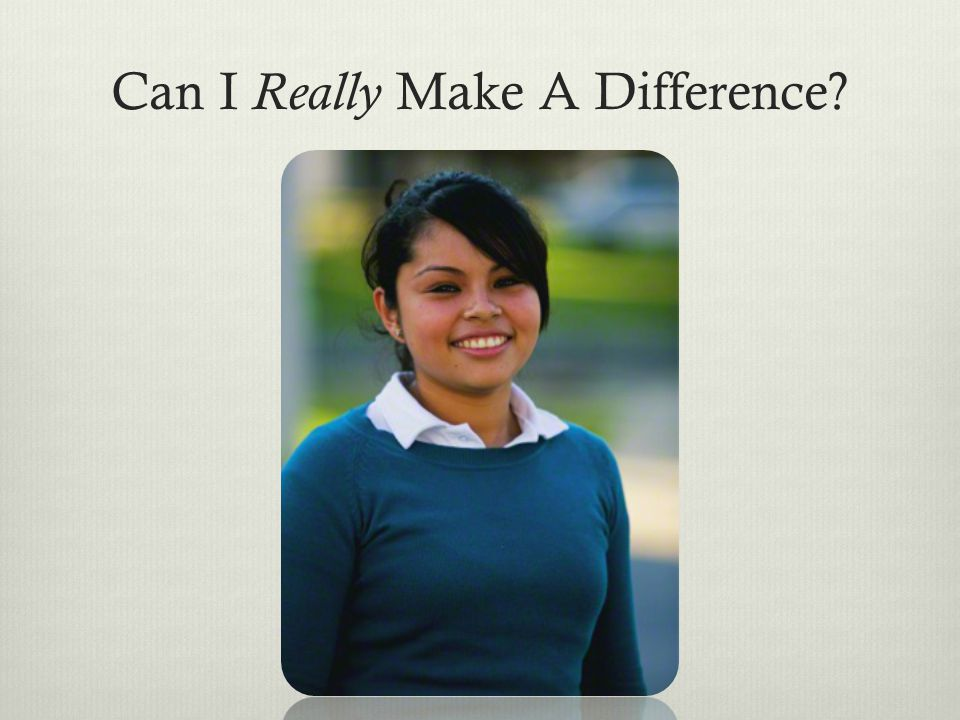 Can I Really Make A Difference