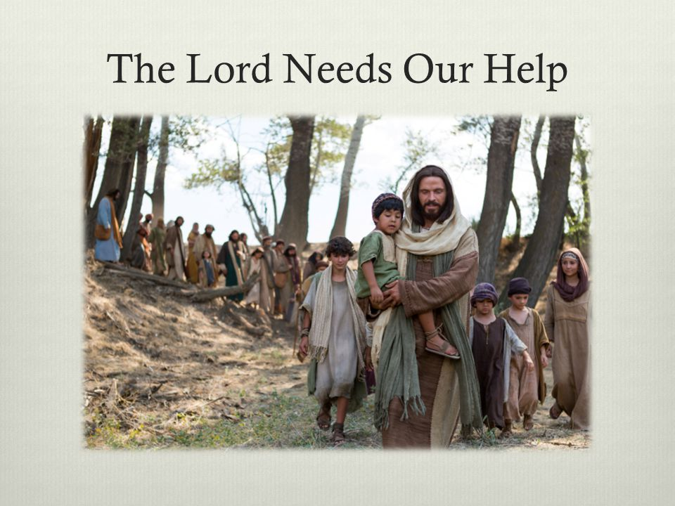 The Lord Needs Our Help