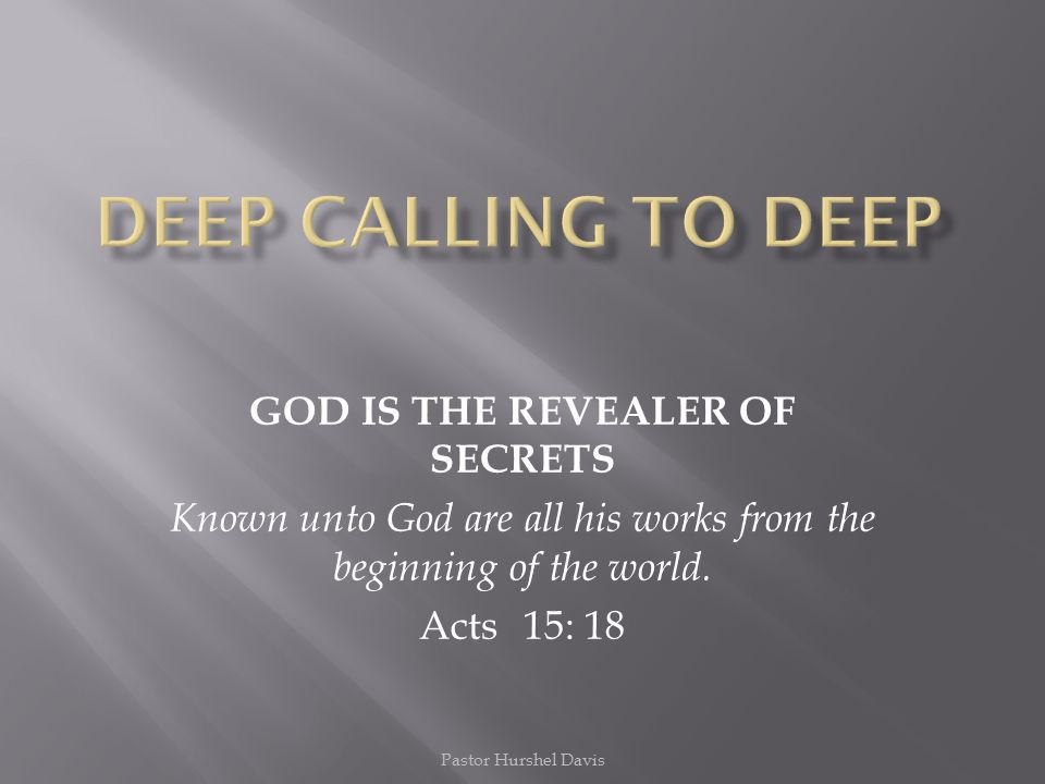 Deep calling to deep GOD IS THE REVEALER OF SECRETS