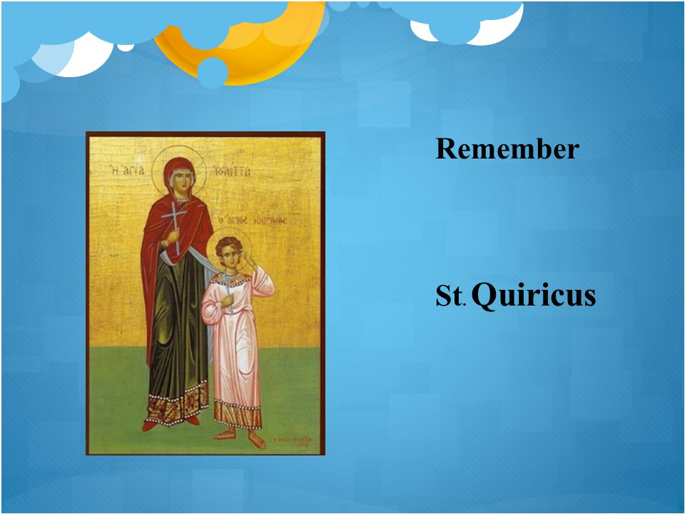 Remember St. Quiricus