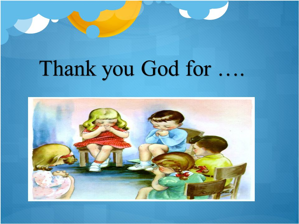 Thank you God for ….
