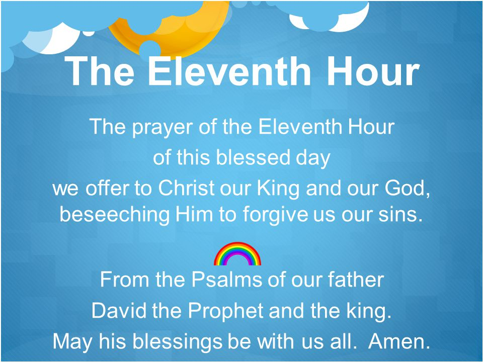 The Eleventh Hour The prayer of the Eleventh Hour of this blessed day