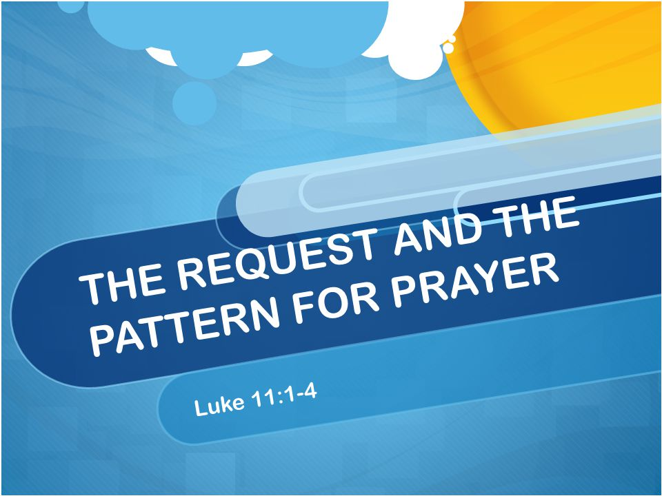 THE REQUEST AND THE PATTERN FOR PRAYER