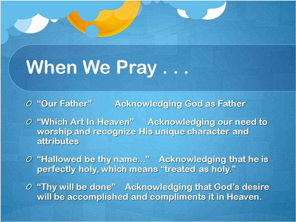 When We Pray . . . Our Father Acknowledging God as Father