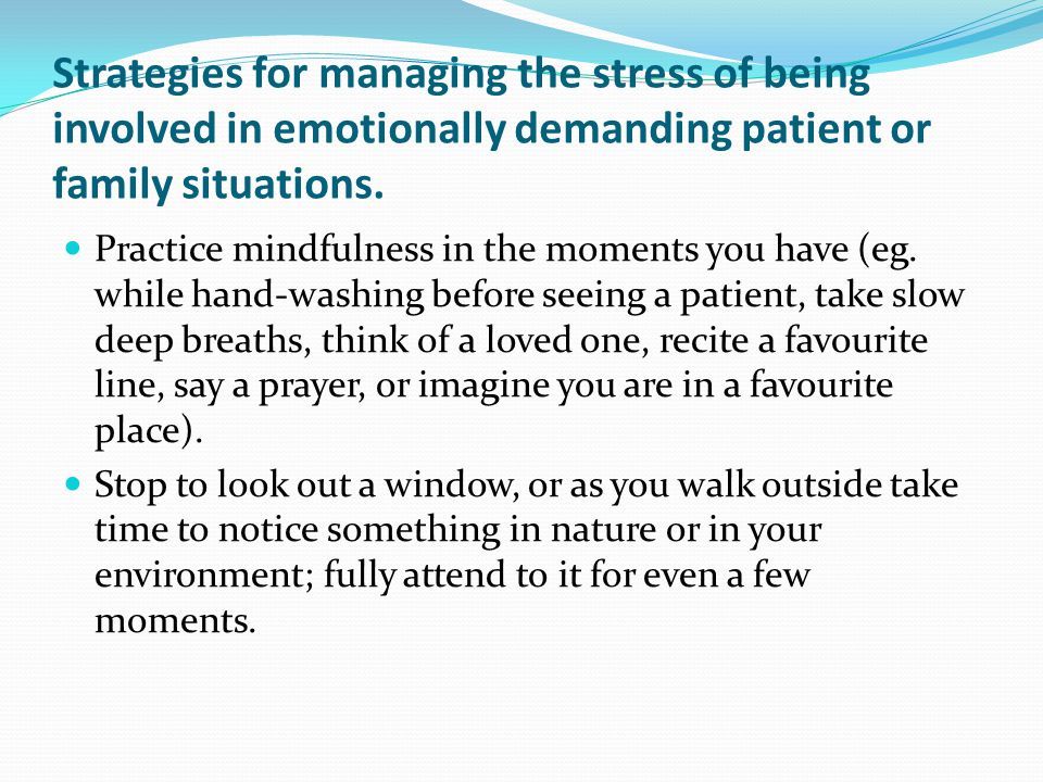 Strategies for managing the stress of being involved in emotionally demanding patient or family situations.