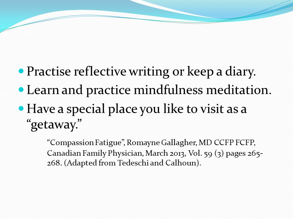 Practise reflective writing or keep a diary.