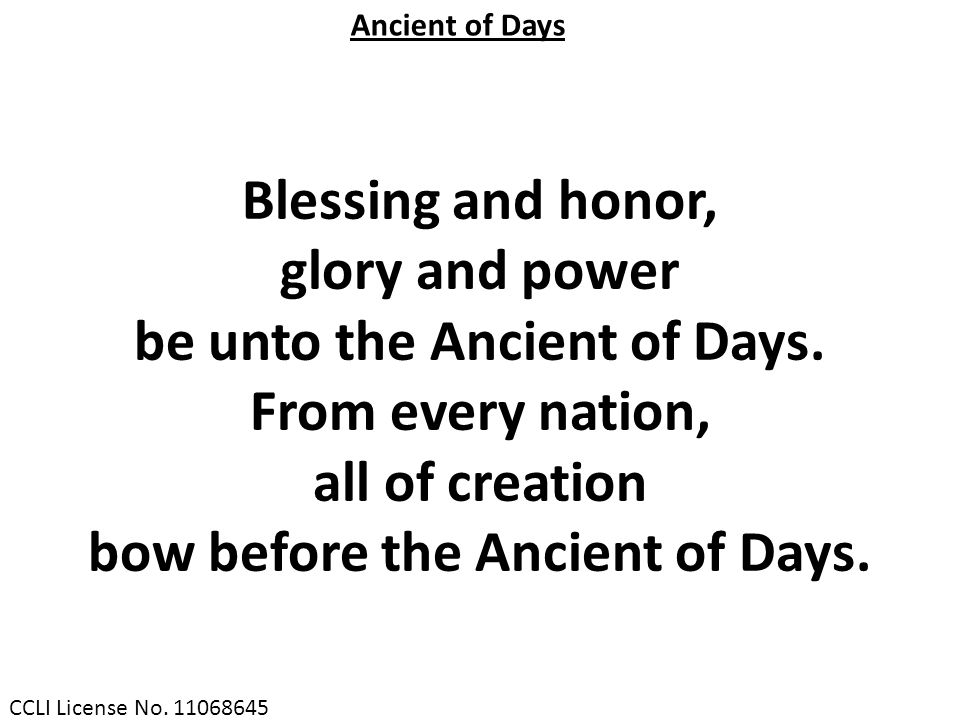 be unto the Ancient of Days. bow before the Ancient of Days.