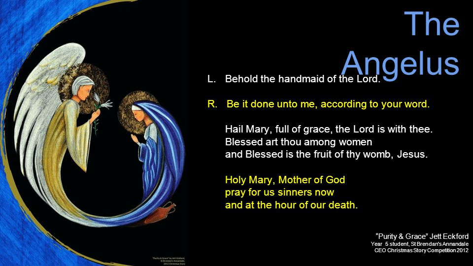 The Angelus L. Behold the handmaid of the Lord.