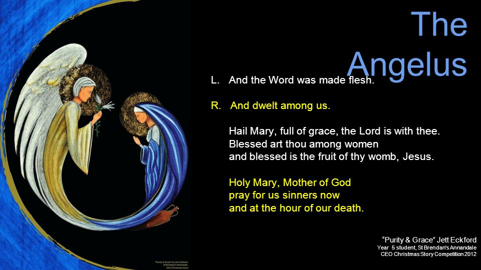 The Angelus L. And the Word was made flesh. R. And dwelt among us.