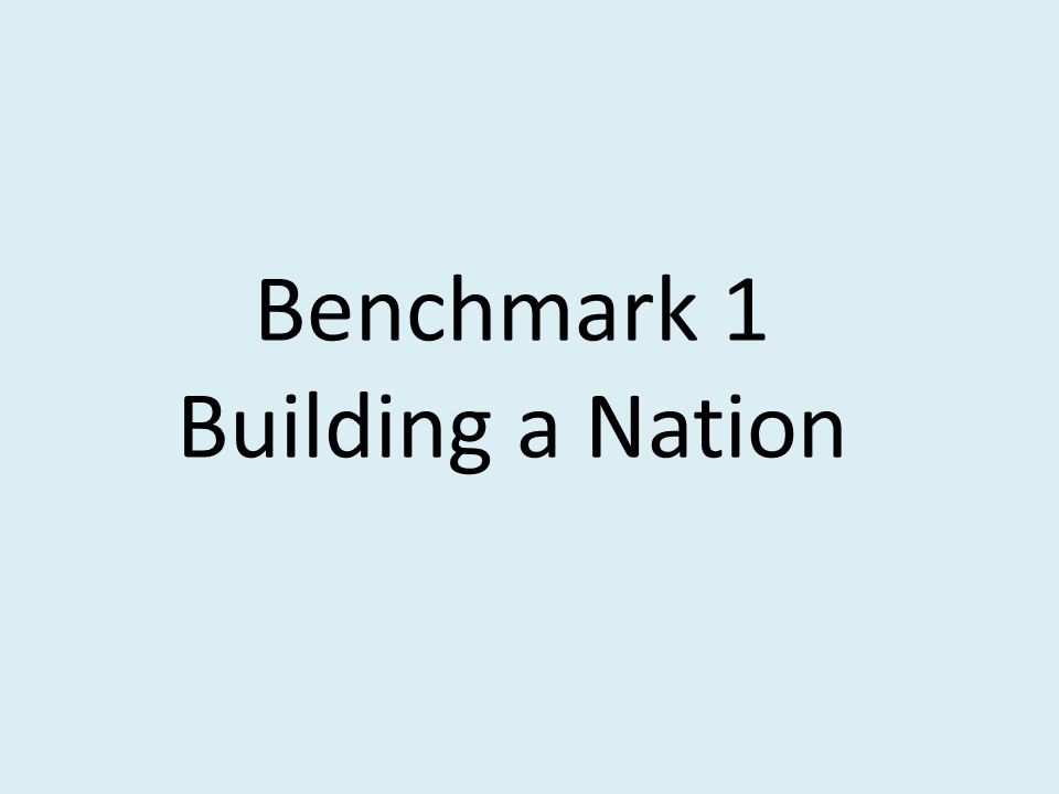 Benchmark 1 Building a Nation