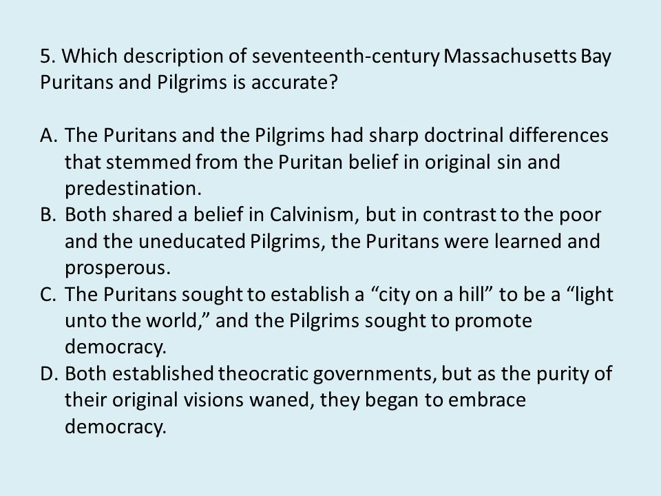 5. Which description of seventeenth-century Massachusetts Bay Puritans and Pilgrims is accurate