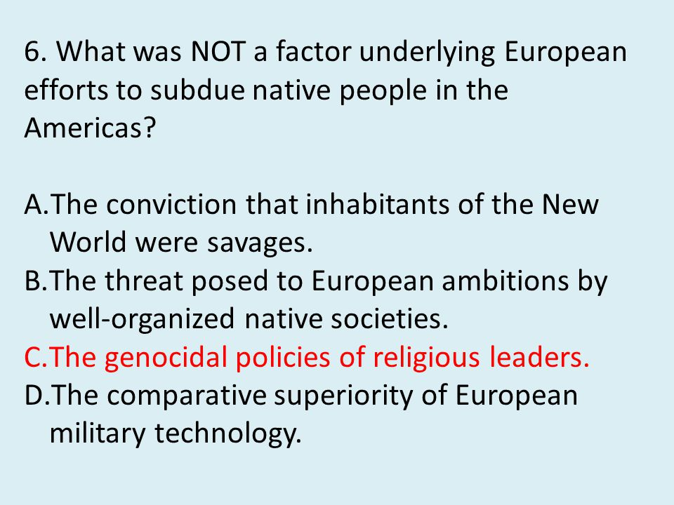 6. What was NOT a factor underlying European efforts to subdue native people in the Americas