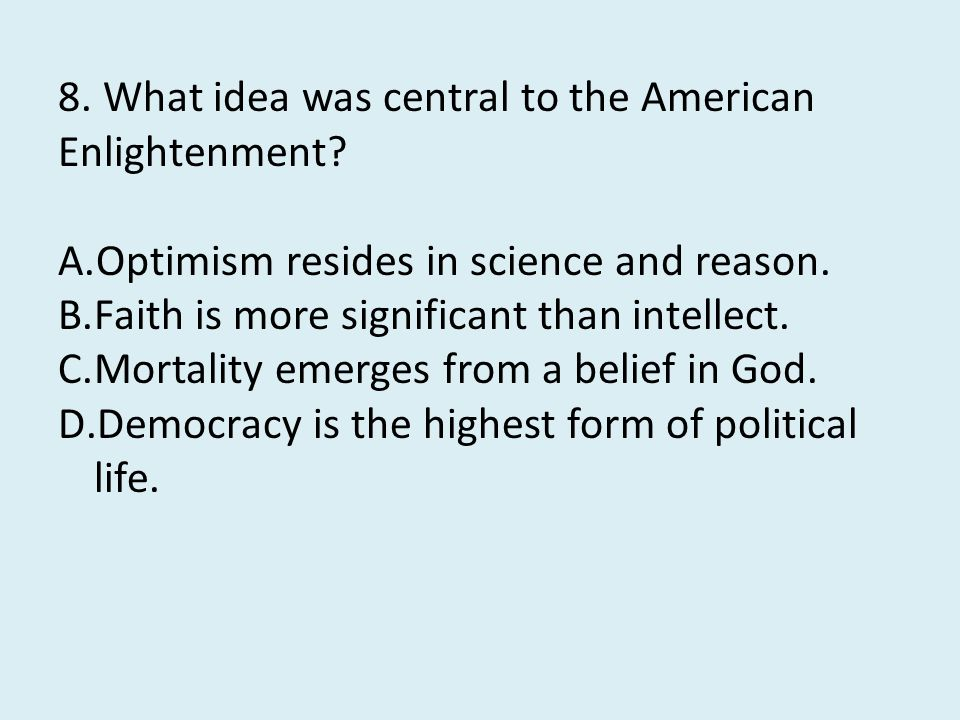 8. What idea was central to the American Enlightenment