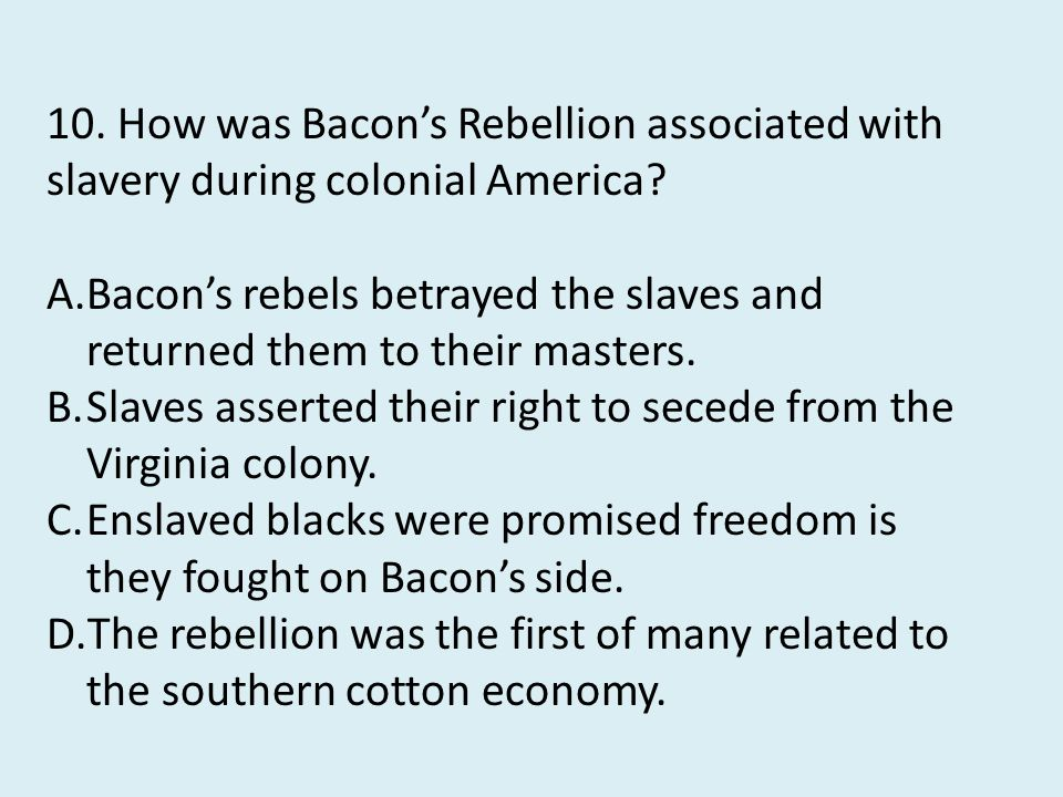 10. How was Bacon's Rebellion associated with slavery during colonial America