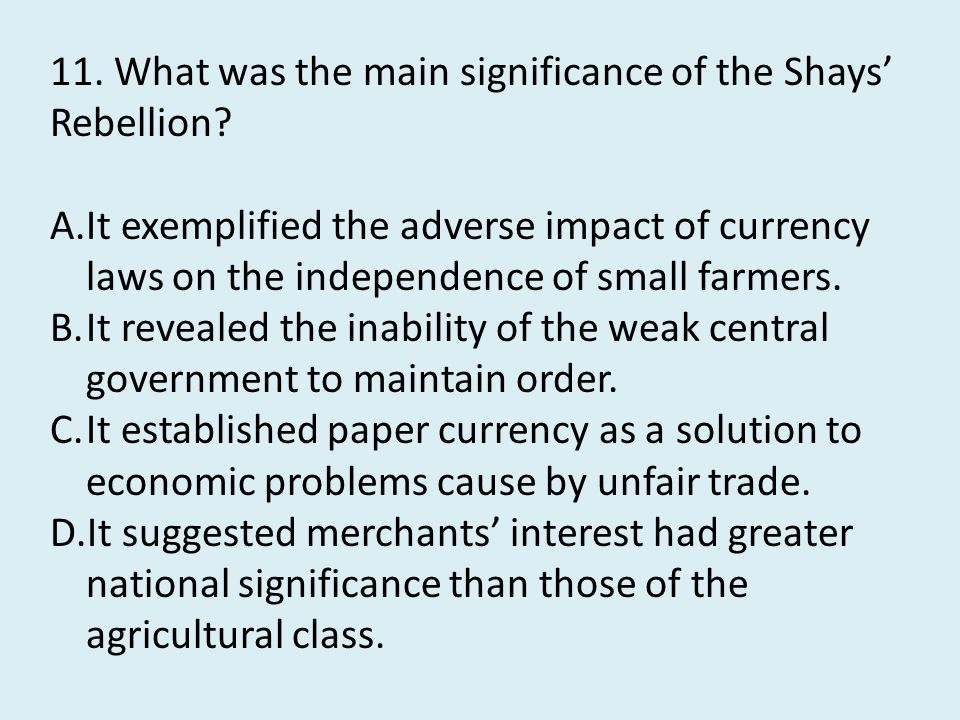 11. What was the main significance of the Shays' Rebellion