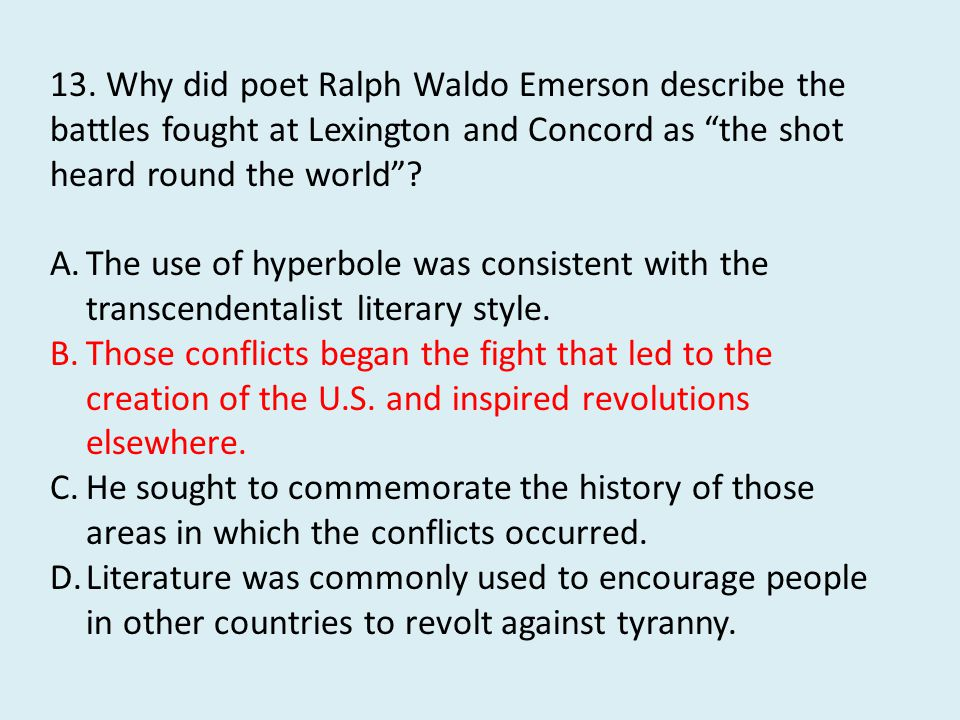 13. Why did poet Ralph Waldo Emerson describe the battles fought at Lexington and Concord as the shot heard round the world