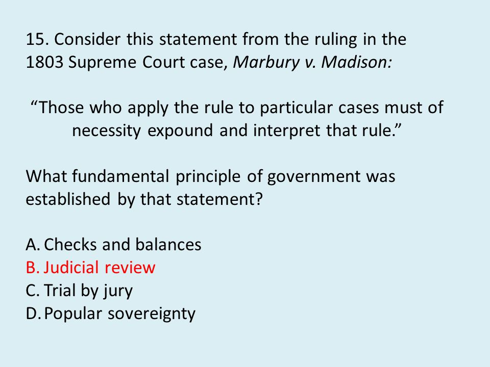 15. Consider this statement from the ruling in the 1803 Supreme Court case, Marbury v. Madison: