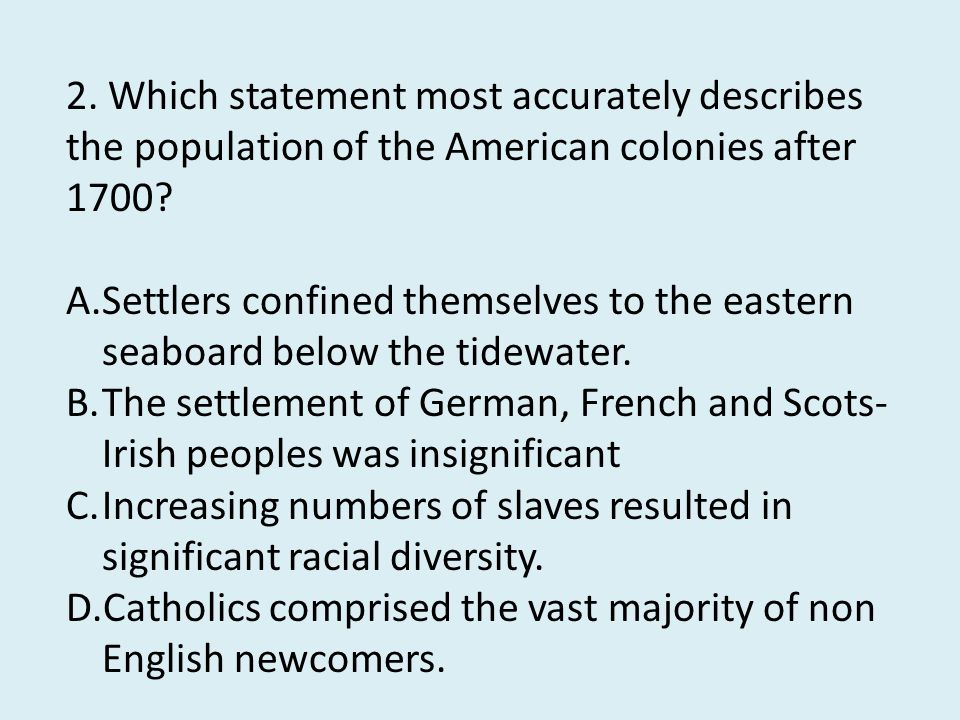 2. Which statement most accurately describes the population of the American colonies after 1700