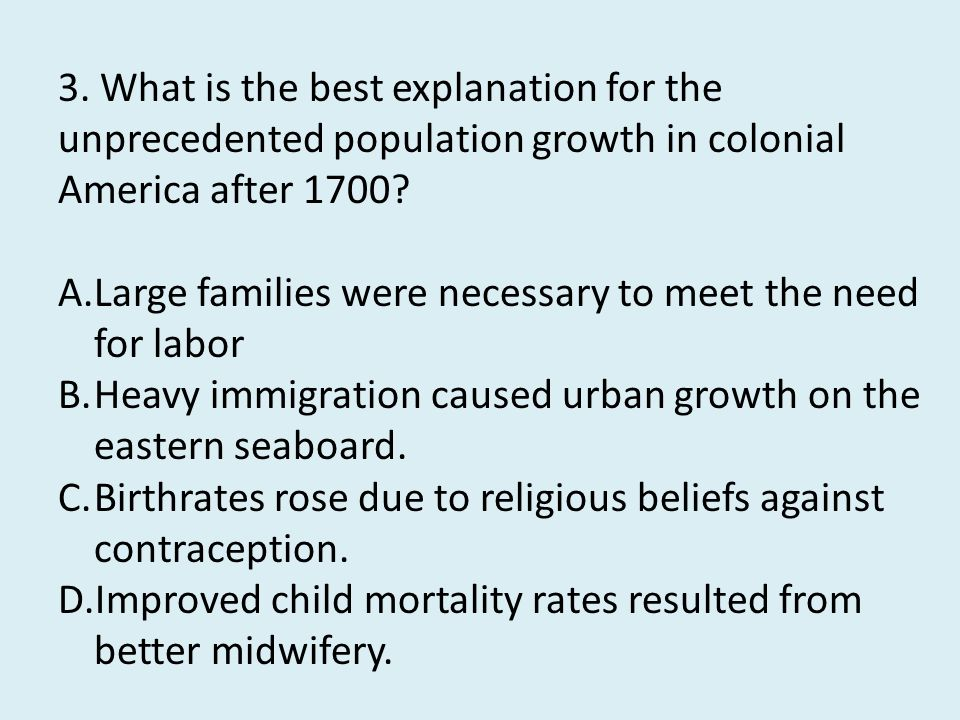 3. What is the best explanation for the unprecedented population growth in colonial America after 1700