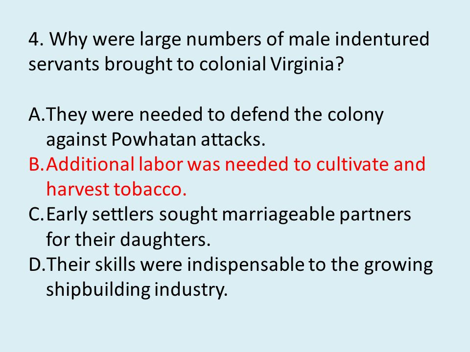 4. Why were large numbers of male indentured servants brought to colonial Virginia