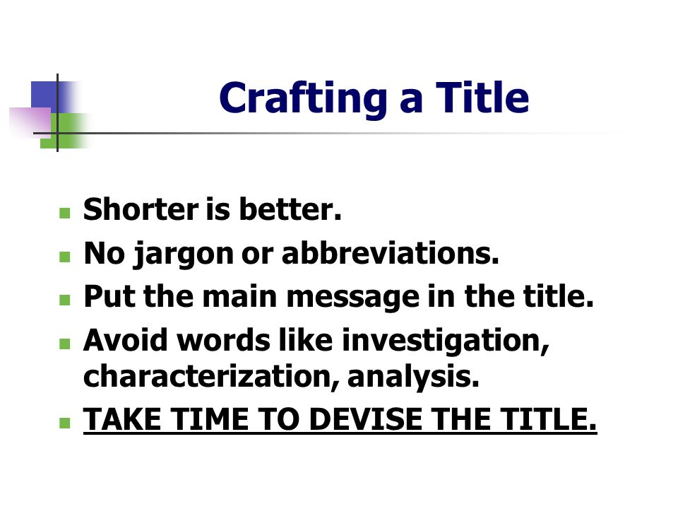 Crafting a Title Shorter is better. No jargon or abbreviations.