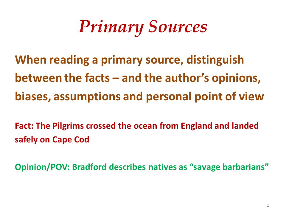 Primary Sources When reading a primary source, distinguish