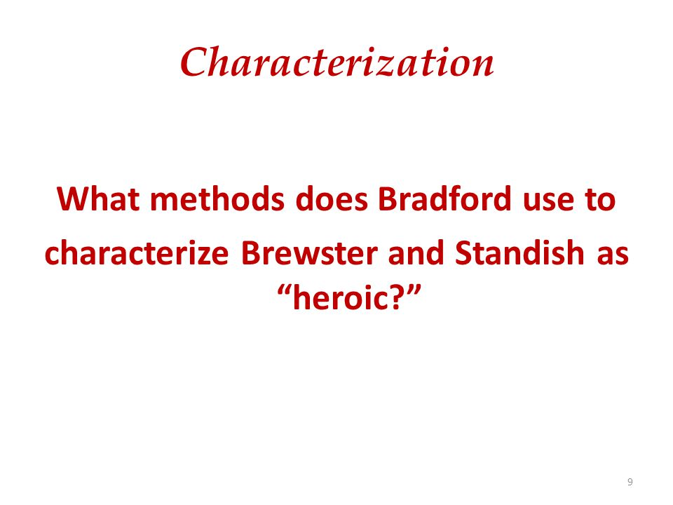 Characterization What methods does Bradford use to characterize Brewster and Standish as heroic